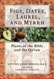 Figs, Dates, Laurel, and Myrrh, Lytton John Musselman, 0881928550