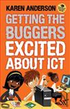 Getting the Buggers Excited about ICT, Anderson, Karen, 1441198555