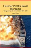 Fletcher Pratt's Naval Wargame Wargaming with Model Ships 1900-1945, John Curry and Fletcher Pratt, 1447518551
