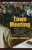 Town Meeting : Practicing Democracy in Rural New England, Robinson, Donald, 1558498559