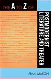 The A to Z of Postmodernist Literature and Theater, Fran Mason, 0810868555