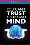 You Can't Trust Your Own Mind, David J. French, 0893348554