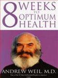 Eight Weeks to Optimum Health, Andrew Weil, 0751518557