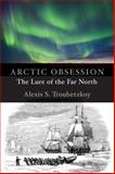 Arctic Obsession, Alexis S. Troubetzkoy, 1554888557