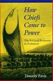 How Chiefs Come to Power, Timothy K. Earle, 0804728569