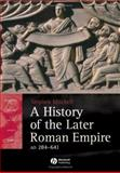 A History of the Later Roman Empire, AD 284-641 : The Transformation of the Ancient World, Mitchell, Stephen, 1405108568