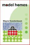 Model Homes, Wayne Koestenbaum, 1929918569