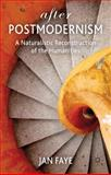 After Postmodernism : A Naturalistic Reconstruction of the Humanities, Faye, Jan, 0230348564