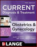 Current Diagnosis and Treatment : Obstetrics and Gynecology, DeCherney, Alan H. and Goodwin, T. Murphy, 0071638563