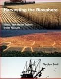 Harvesting the Biosphere : What We Have Taken from Nature, Smil, Vaclav, 026201856X