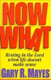 Now What!, Gary R. Mayes, 0891078568