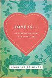 Love Is..., Jenna Lucado Bishop, 1401678564