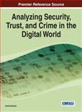 Analyzing Security, Trust, and Crime in the Digital World, Hamid R. Nemati, 1466648562