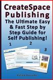 CreateSpace Publishing: the Ultimate Easy and Fast Step by Step Guide for Self Publishing!, Patrick Doucette, 1484088565