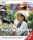 Digital Photography Masterclass, Tom Ang, 1465408568