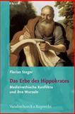 Das Erbe des Hippokrates : Medizinethische Konflikte und ihre Wurzeln, Steger, Florian, 3525208561