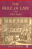 The Rule of Law, 1603-1660 : Crowns, Courts and Judges, Hart, James S., Jr., 0582238560