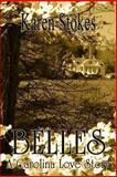 Belles, a Carolina Love Story, Karen Stokes, 061568856X