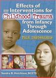 Effects of and Interventions for Childhood Trauma from Infancy Through Adolescence 9780789008565