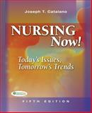 Nursing Now! : Today's Issues, Tomorrow's Trends, Catalano, Joseph T. and Catalano, Joseph, 0803618565