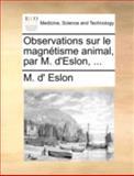 Observations Sur le Magnétisme Animal, Par M D'Eslon, M. D' Eslon, 1140738569