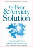 The Fear and Anxiety Solution, Friedemann Schaub, 1604078561