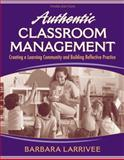 Authentic Classroom Management : Creating a Learning Community and Building Reflective Practice, Barbara Larrivee, 020557856X