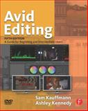 Avid Editing : A Guide for Beginning and Intermediate Users, Kauffmann, Sam and Kennedy, Ashley, 0240818563