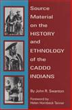 Source Material on the History and Ethnology of the Caddo Indians, Swanton, John R. and Tanner, Helen H., 0806128569