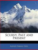 Scurvy, Past and Present, Alfred Fabian Hess, 1142188566