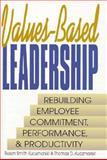 Values-Based Leadership : Rebuilding Employee Commitment, Performance and Productivity, Kuczmarski, Thomas D., 0131218565