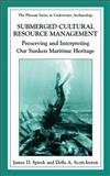 Submerged Cultural Resource Management : Preserving and Interpreting Our Maritime Heritage, Society for Historical Archaeology Staff, 0306478560