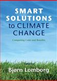 Smart Solutions to Climate Change : Comparing Costs and Benefits, Lomborg, Bjørn, 0521138566