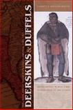 Deerskins and Duffels : The Creek Indian Trade with Anglo-America, 1685-1815, Braund, Kathryn E. Holland, 0803218567