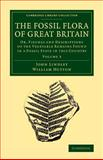 The Fossil Flora of Great Britain : Or, Figures and Descriptions of the Vegetable Remains Found in a Fossil State in This Country, Lindley, John and Hutton, William, 1108068561