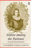 Milton among the Puritans : The Case for Historical Revisionism, Martin, Catherine Gimelli, 1409408566
