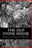 The Old Stone House, Constance Fenimore Woolson, 1481068563