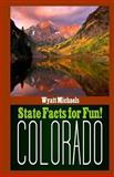 State Facts for Fun! Colorado, Wyatt Michaels, 1490978569
