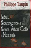 Adult Neurogenesis and Neural Stem Cells in Mammals, Taupin, Philippe, 1594548560