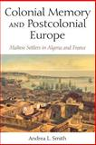 Colonial Memory and Postcolonial Europe : Maltese Settlers in Algeria and France, Smith, Andrea L., 025321856X