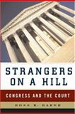 Strangers on a Hill : Congress and the Court, Baker, Ross K., 0393978567