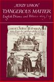 Dangerous Matter : English Drama and Politics 1623-1624, Limon, Jerzy, 0521128560
