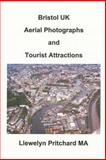 Bristol UK Aerial Photographs and Tourist Attractions, Llewelyn Pritchard, 1493558560