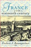 France in the Sixteenth Century, Baumgartner, Frederic J., 0312158564