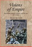 Visions of Empire : Patriotism, Popular Culture and the City, 1870-1939, Beaven, Brad, 0719078563