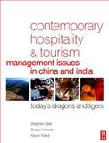 Contemporary Hospitality and Tourism Management Issues in China and India : Today's Dragons and Tigers, Ball, Stephen and Horner, Susan, 0750668563