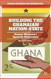 Building the Ghanaian State : Kwame Nkrumah's Symbolic Nationalism, Fuller, Harcourt, 1137448563