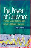 The Power of Guidance : Teaching Social-Emotional Skills in Early Childhood Classrooms, Gartrell, Daniel, 1401848567