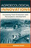 Agroecological Innovations : Increasing Food Production with Participatory Development, Uphoff, Norman, 185383856X