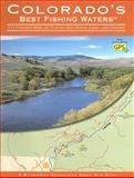 Colorado's Best Fishing Waters, Wilderness Adventures Press, Inc., Inc. Wilderness Adventures Press, 1932098577
